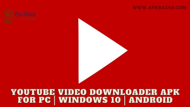 Free Youtube Video Downloader Apk For PC | Windows 10 | Android - Apk Bazar